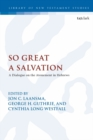 So Great a Salvation : A Dialogue on the Atonement in Hebrews - eBook