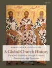 A Global Church History : The Great Tradition Through Cultures, Continents and Centuries - Book