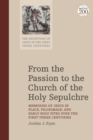From the Passion to the Church of the Holy Sepulchre : Memories of Jesus in Place, Pilgrimage, and Early Holy Sites Over the First Three Centuries - Book