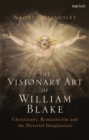 The Visionary Art of William Blake : Christianity, Romanticism and the Pictorial Imagination - Book