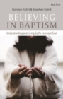 Believing in Baptism : Understanding and Living God's Covenant Sign - Book
