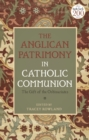 The Anglican Patrimony in Catholic Communion : The Gift of the Ordinariates - Book