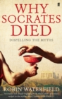 Why Socrates Died : Dispelling the Myths - Book