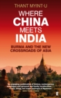 Where China Meets India : Burma and the New Crossroads of Asia - Book