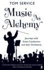 Music as Alchemy : Journeys with Great Conductors and their Orchestras - Book