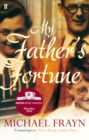 My Father's Fortune : A Life - Book