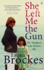 She Left Me the Gun : My Mother's Life Before Me - Book
