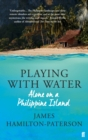 Playing With Water : Alone on a Philippine Island - Book
