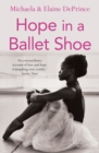 Hope in a Ballet Shoe : Orphaned by war, saved by ballet: an extraordinary true story - eBook