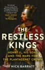 The Restless Kings : Henry II, His Sons and the Wars for the Plantagenet Crown - Book