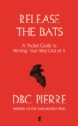 Release the Bats : A Pocket Guide to Writing Your Way Out Of It - Book