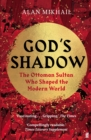 God's Shadow : The Ottoman Sultan Who Shaped the Modern World - Book