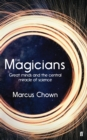 The Magicians : Great Minds and the Central Miracle of Science - Book