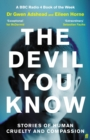 The Devil You Know : Stories of Human Cruelty and Compassion - Book