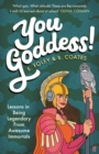 You Goddess! : Lessons in Being Legendary from Awesome Immortals - Book