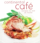 Continental Cafe : Vibrant, Delicious Dishes That Encapsulate the Modern Cafe Style - Book