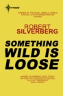 Something Wild is Loose : The Collected Stories Volume 3 - eBook