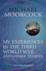 My Experiences in the Third World War and Other Stories : The Best Short Fiction Of Michael Moorcock Volume 1 - Book