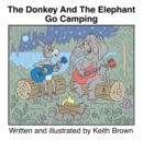 The Donkey And The Elephant Go Camping - Book