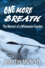 One More Breath : The Memoir of a Whitewater Kayaker - Book