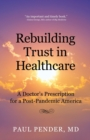 Rebuilding Trust in Healthcare : A Doctor's Prescription for a Post-Pandemic America - Book