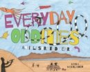 Everyday Oddities : An Illustrated Year - Book