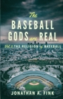 The Baseball Gods are Real : The Religion of Baseball - Book