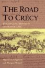 The Road to Crecy : The English Invasion of France, 1346 - Book
