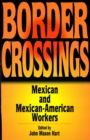 Border Crossings : Mexican and Mexican-American workers - eBook