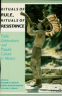 Rituals of Rule, Rituals of Resistance : Public Celebrations and Popular Culture in Mexico - eBook