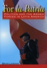 For la Patria : Politics and the Armed Forces in Latin America - eBook