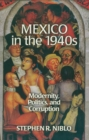 Mexico in the 1940s : Modernity, Politics, and Corruption - eBook