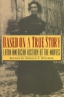Based on a True Story : Latin American History at the Movies - eBook