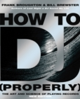 How To DJ (Properly) : The Art And Science Of Playing Records - Book