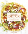 Everyday Detox : 100 Easy Recipes to Remove Toxins, Promote Gut Health and Lose Weight Naturally - Book