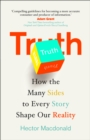 Truth : How the Many Sides to Every Story Shape Our Reality - Book