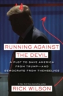 Running Against the Devil : A Republican Strategist's Plot to Save America from Trump-- and the Democrats from Themselves - Book
