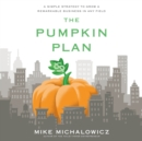 The Pumpkin Plan : A Simple Strategy to Grow a Remarkable Business in Any Field - eAudiobook