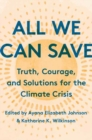 All We Can Save :  Truth, Courage, and Solutions for the Climate Crisis - Book