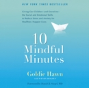 10 Mindful Minutes : Giving Our Children--and Ourselves--the Social and Emotional Skills to Reduce Stress and Anxiety for Healthier, Happy Lives - eAudiobook