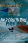 How to Collect the Money People Owe You : A Complete Credit and Collection Guide for Individuals and Small Businesses - Book