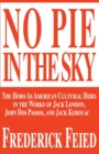No Pie in the Sky : The Hobo as American Cultural Hero in the Works of Jack London, John DOS Passos, and Jack Kerouac - Book