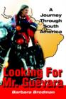 Looking for Mr. Guevara : A Journey Through South America - Book