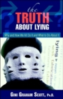The Truth about Lying : Why and How We All Do It and What to Do about It - Book