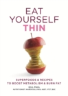 Eat Yourself Thin : Superfoods & Recipes to Boost Metabolism & Burn Fat - eBook