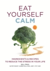 Eat Yourself Calm : Ingredients & Recipes to Reduce the Stress in Your Life - eBook