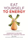 Eat Yourself to Energy : Ingredients & Recipes to Power You Through the Day - eBook