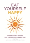 Eat Yourself Happy : Ingredients & Recipes for a Good Mood, Every Day - eBook