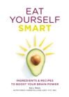Eat Yourself Smart : Ingredients and recipes to boost your brain power - eBook