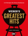 Weber's Greatest Hits : 115 Recipes For Every Barbecue - Book